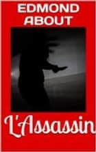 L'Assassin ebook by Edmond About