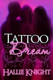 Tattoo Dream ebook by Hallie Knight