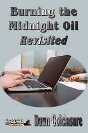 Burning the Midnight Oil Revisited ebook by Dawn Colclasure
