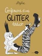 Confessions d'une Glitter Addict ebook by Diglee