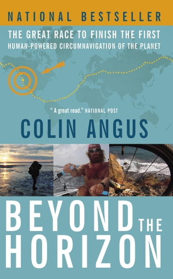 Beyond the Horizon - The Great Race to Finish the First Human-Powered Circumnavigation of the Planet ebook by Colin Angus