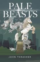 Pale Beasts ebook by John Thrasher