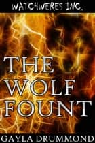 The Wolf Fount - WatchWeres Inc, #1 ebook by Gayla Drummond