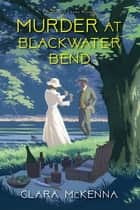 Murder at Blackwater Bend ebook by Clara McKenna