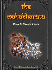 The Mahabharata, Book 9: Shalya Parva ebook by Kisari Mohan Ganguli