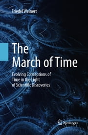The March of Time - Evolving Conceptions of Time in the Light of Scientific Discoveries ebook by Friedel Weinert