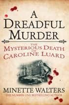 A Dreadful Murder - The Mysterious Death of Caroline Luard ebook by Minette Walters