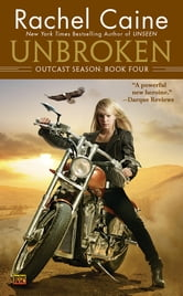 Unbroken - Outcast Season: Book Four ebook by Rachel Caine