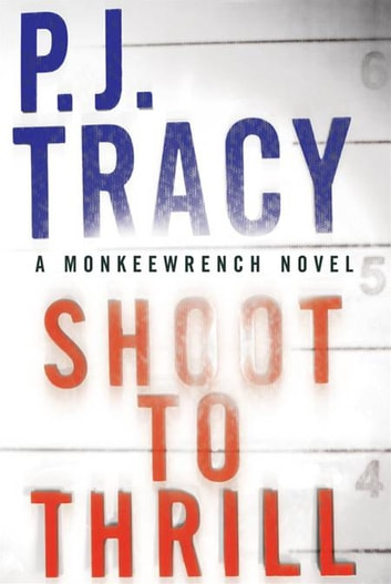 Shoot to Thrill - A Monkeewrench Novel ebook by P. J. Tracy