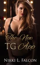 The New TG App (Gender Transformation Erotica) ebook by Nikki L. Falcon