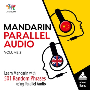 Mandarin Parallel Audio - Learn Mandarin with 501 Random Phrases using Parallel Audio - Volume 2 audiobook by Lingo Jump