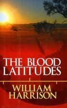 Blood Latitudes ebook by William Harrison