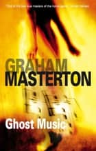 Ghost Music ebook by Graham Masterton