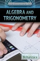 Algebra and Trigonometry ebook by Britannica Educational Publishing, Nicholas Faulkner