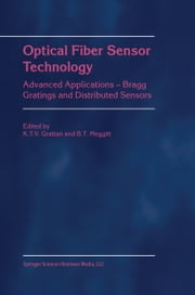 Optical Fiber Sensor Technology - Advanced Applications - Bragg Gratings and Distributed Sensors ebook by L.S. Grattan,B.T. Meggitt