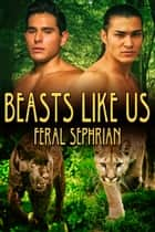 Beasts Like Us ebook by Feral Sephrian