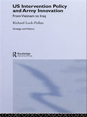 US Intervention Policy and Army Innovation - From Vietnam to Iraq ebook by Richard Lock-Pullan