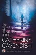 The Haunting of Henderson Close ebook by Catherine Cavendish