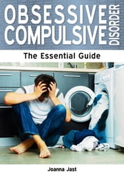 Obsessive Compulsive Disorder: The Essential Guide ebook by Joanna Jast