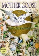 Mother Goose or the Old Nursery Rhymes ebook by Kate Greenaway, Murat Ukray