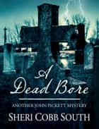 A Dead Bore - Another John Pickett Mystery ebook by Sheri Cobb South