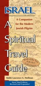 Israel—A Spiritual Travel Guide (2nd Edition) - A Companion for the Modern Jewish Pilgrim ebook by Rabbi Lawrence A. Hoffman