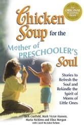 Chicken Soup for the Mother of Preschooler's Soul - Stories to Refresh the Soul and Rekindle the Spirit of Moms of Little Ones ebook by Jack Canfield,Mark Victor Hansen