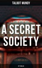 A Secret Society (Spy Thriller) ebook by Talbot Mundy