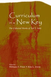Curriculum in a New Key - The Collected Works of Ted T. Aoki ebook by Ted T. Aoki,Ted T. Aoki,William F. Pinar,Rita L. Irwin