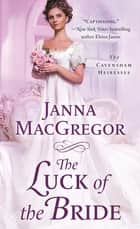 The Luck of the Bride - The Cavensham Heiresses ebook by Janna MacGregor