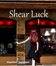 Shear Luck: a novella ebook by Heather Justesen