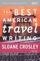 The Best American Travel Writing 2011 ebook by Sloane Crosley,Jason Wilson