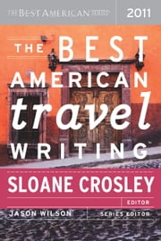 The Best American Travel Writing 2011 - The Best American Series ebook by Sloane Crosley,Jason Wilson