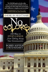 No COLORS - 100 Ways To Stop Gangs From Taking Away Our Communities ebook by Bobby Kipper