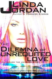 The Dilemma of Unrequited Love ebook by Linda Jordan