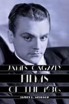 James Cagney Films of the 1930s ebook by James L. Neibaur