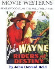 MOVIE WESTERNS Hollywood Films the Wild, Wild West ebook by John Howard Reid