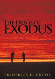 The Dregs of Exodus ebook by Frederick H. Crook