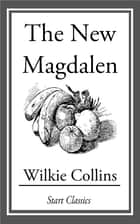 The New Magdalen ebook by Wilkie Collins