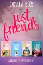 Just Friends - A Friends to Lovers Box Set ebook by