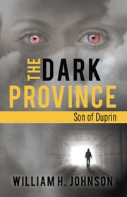 The Dark Province - Son of Duprin ebook by William H. Johnson