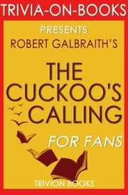 The Cuckoo's Calling:(Cormoran Strike) By Robert Galbraith (Trivia-On-Books) ebook by Trivion Books