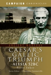 Caesar's Gallic Triumph - Alesia 52BC ebook by Peter  Inker