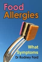 Food Allergies: What Symptoms? ebook by Rodney Ford