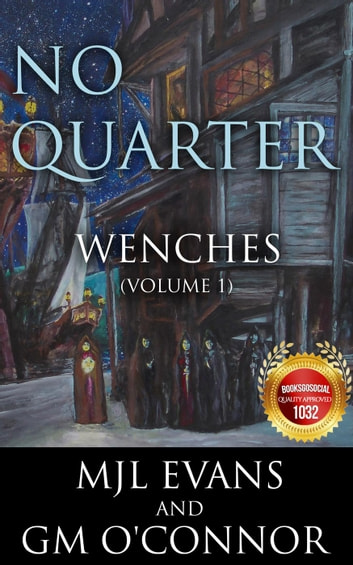 No Quarter: Wenches - Volume 1 (A Piratical Suspenseful Romance) - No Quarter: Wenches, #1 ebook by MJL Evans,GM O'Connor