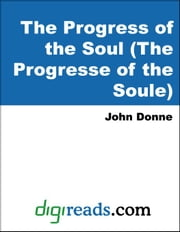 The Progress of the Soul (The Progresse of the Soule) ebook by Donne, John