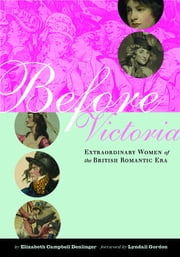 Before Victoria - Extraordinary Women of the British Romantic Era ebook by Elizabeth Denlinger,Stephen Wagner