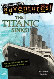 The Titanic Sinks! (Totally True Adventures) ebook by Thomas Conklin
