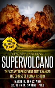 Supervolcano - The Catastrophic Event That Changed the Course of Human History - Revised ebook by Marie D. Jones,Dr. John M. Savino Ph.D