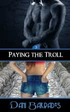 Paying the Troll ebook by Dani Barbados